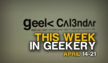 This Week in Geekery (April 14-April 21)